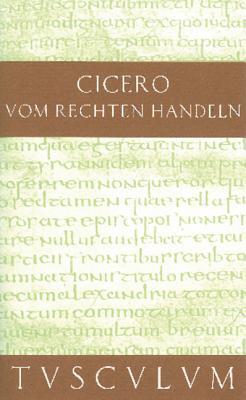 Vom Rechten Handeln: Lateinisch Und Deutsch Marcus Tullius Cicero