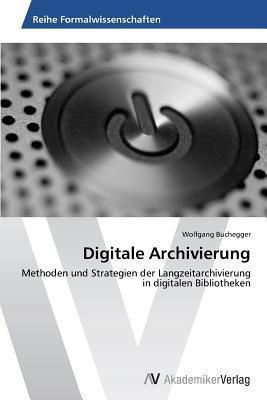 Digitale Archivierung Buchegger Wolfgang