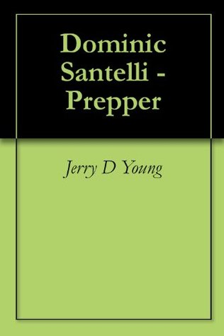 Dominic Santelli - Prepper  by  Jerry D. Young