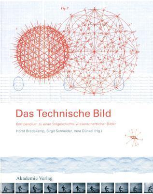 Das Technische Bild: Kompendium Zu Einer Stilgeschichte Wissenschaftlicher Bilder  by  Horst Bredekamp