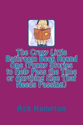 The Crazy Little Bathroom Book Round One Ash Hampton