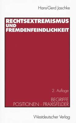 Rechtsextremismus Und Fremdenfeindlichkeit: Begriffe . Positionen . Praxisfelder Hans-Gerd Jaschke