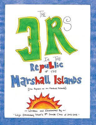 The 3 RS in the Republic of the Marshall Islands Woja Elementary School The 8th Grade Class of 2012-2013