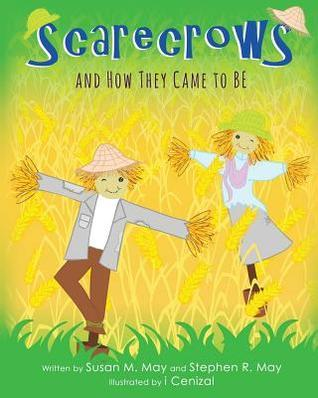 Scarecrows and How They Came to Be Susan M May