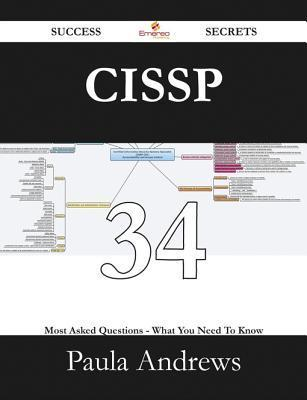 Cissp 34 Success Secrets - 34 Most Asked Questions on Cissp - What You Need to Know  by  Paula Andrews