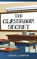 The Classroom Secret  by  Cynthia S. Sampson