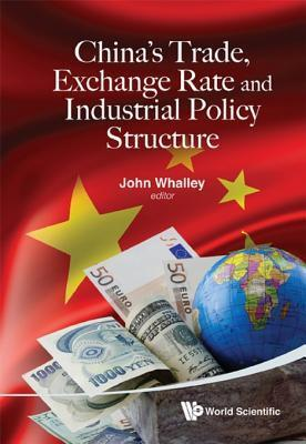Chinas Trade, Exchange Rate and Industrial Policy Structure  by  John Whalley