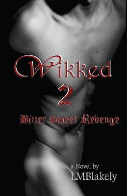 Bitter Sweet Revenge (Wikked #2)  by  L.M. Blakely