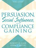 Persuasion: Social Influence and Compliance Gaining (5th Edition) Robert H. Gass