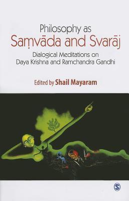 Philosophy as Samvada and Svaraj: Dialogical Meditations on Daya Krishna and Ramchandra Gandhi  by  Shail Mayaram