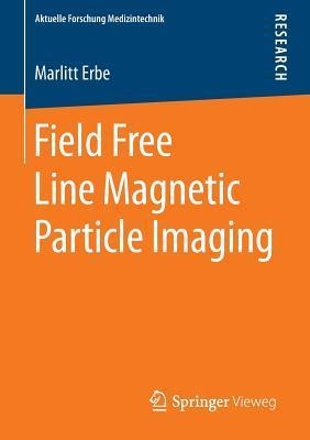 Field Free Line Magnetic Particle Imaging Marlitt Erbe