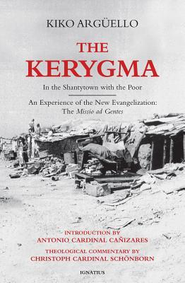 The Kerygma: In the Shantytown with the Poor: An Experience of the New Evangelization: The Missio Ad Gentes  by  Kiko Argüello