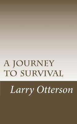 A Journey to Survival Larry Otterson