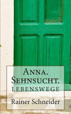 Anna. Sehnsucht.  by  Rainer Schneider