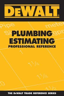 Dewalt Plumbing Estimating Professional Reference  by  Adam Ding