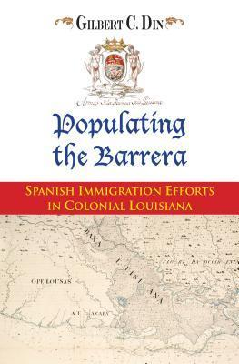 Populating the Barrera: Spanish Immigration Efforts in Colonial Louisiana  by  Gilbert C. Din