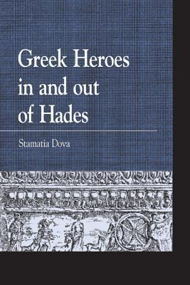 Greek Heroes in and Out of Hades  by  Stamatia Dova