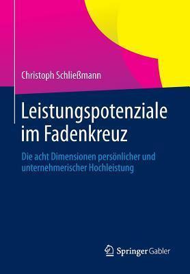Leistungspotenziale Im Fadenkreuz: Die Acht Dimensionen Personlicher Und Unternehmerischer Hochleistung  by  Christoph Schliessmann