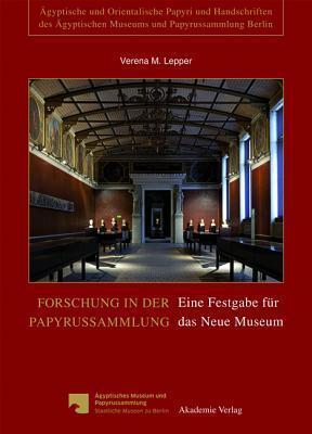 Forschung in Der Papyrussammlung: Eine Festgabe Fur Das Neue Museum  by  Verena M Lepper