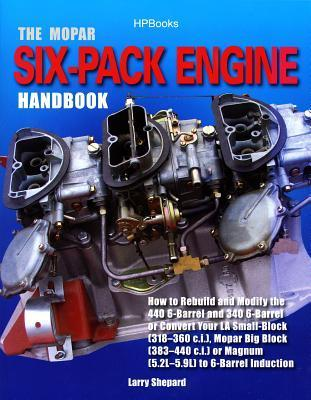 The Mopar Six-Pack Engine Handbook HP1528: How to Rebuild and Modify the 440 6-Barrel and 340 6-Barrelor Convert Your LA Sm all-Block (318-360 c.i.), Mopar Big Block (383-440 c.i.) or Magnum (5.2L-5.9L) Larry Shepard