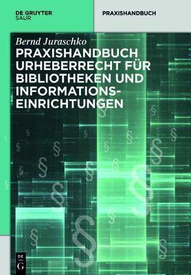 Praxishandbuch Urheberrecht Fur Bibliotheken Und Informationseinrichtungen  by  Bernd Juraschko