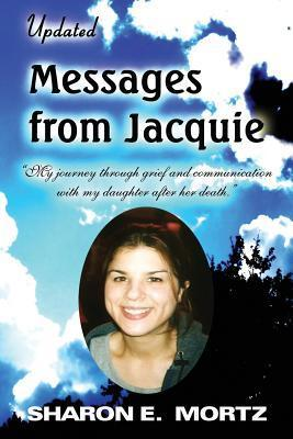 Updated Messages from Jacquie: My Journey Through Grief  by  Sharon E Mortz