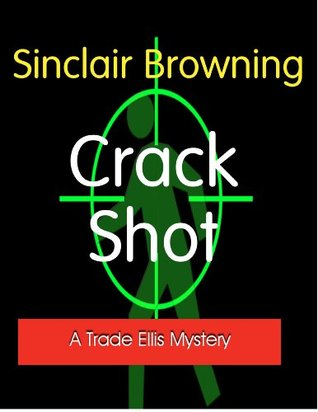 Crack Shot (#4 Trade Ellis)  by  Sinclair Browning