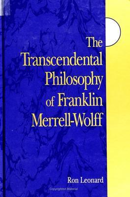 The Transcendental Philosophy of Franklin Merrell-Wolff (S U N Y Series in Western Esoteric Traditions) Ron Leonard