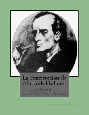 La Resurrection de Sherlock Holmes.: Supplement: Les Nouveaux Exploits de Sherlock Holmes. Les Souvenirs de Sherlock Holmes.  by  Arthur Conan Doyle