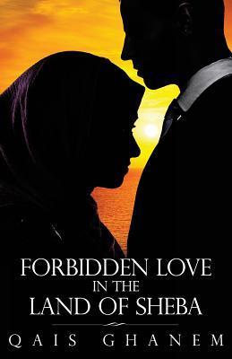 Forbidden Love in the Land of Sheba  by  Qais Ghanem