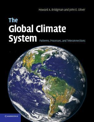 The Global Climate System: Patterns, Processes, and Teleconnections  by  Howard A. Bridgman