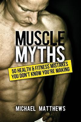 Muscle Myths Michael  Matthews