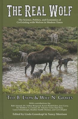 The Real Wolf: The Science, Politics, and Economics of Co-Existing with Wolves in Modern Times Ted B Lyon