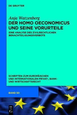 Der Homo Oeconomicus Und Seine Vorurteile: Eine Analyse Des Zivilrechtlichen Benachteiligungsverbots Anja Watzenberg