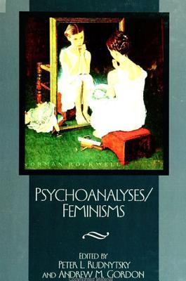 Psychoanalyses/Feminisms  by  Peter L. Rudnytsky
