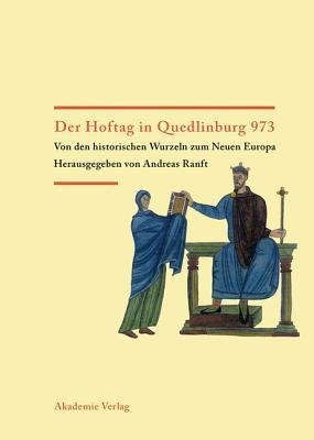 Der Hoftag in Quedlinburg 973: Von Den Historischen Wurzeln Zum Neuen Europa  by  Andreas Ranft