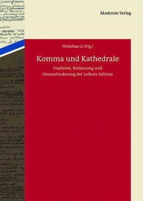 Komma Und Kathedrale: Tradition, Bedeutung Und Herausforderung Der Leibniz-Edition Wenchao Li