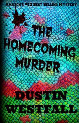 The Homecoming Murder: Alternate Version  by  Dustin Westfall