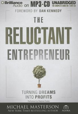 Reluctant Entrepreneur, The: Turning Dreams into Profits  by  Michael Masterson