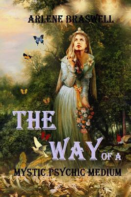 The Way of a Mystic Psychic Medium Arlene Braswell