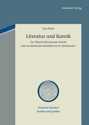 Literatur Und Komik: Zur Theorie Literarischer Komik Und Zur Deutschen Komodie Im 18. Jahrhundert  by  Tom Kindt