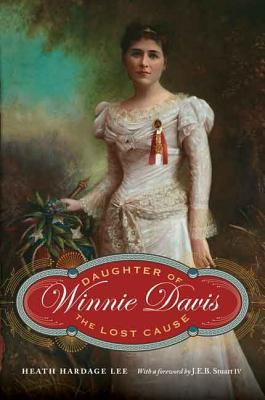 Winnie Davis: Daughter of the Lost Cause  by  Heath Hardage Lee
