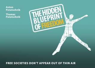 The hidden blueprint of freedom: Free societies don't appear out of thin air  by  Anton Pototschnik