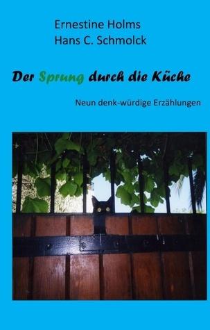 Der Sprung durch die Küche: Neun denk-würdige Erzählungen Ernestine Holms