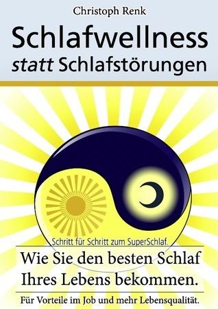 Schlafwellness statt Schlafstörungen: Schritt für Schritt zum SuperSchlaf.  by  Christoph Renk