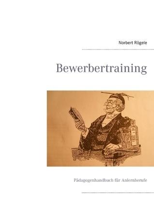 Bewerbertraining: Pädagogenhandbuch für Anlernberufe Norbert Rögele