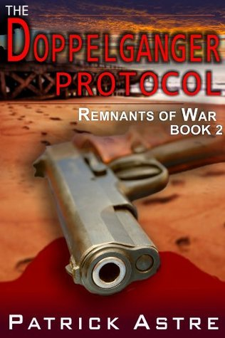 The Doppelganger Protocol (The Remnants of War Series, Book 2)  by  Patrick Astre