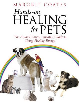 Hands-On Healing For Pets: The Animal Lovers Essential Guide To Using Healing Energy  by  Margrit Coates