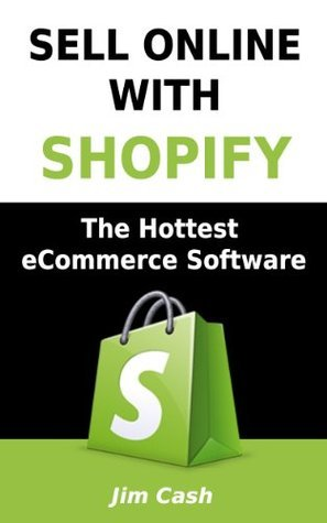Sell Online With Shopify - The Hottest eCommerce Software  by  Jim Cash