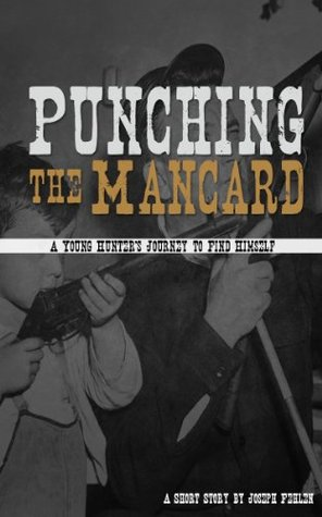Punching the Mancard : A Young Hunters Journey to Find Himself  by  Joseph Fehlen